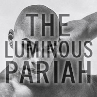 The Luminous Pariah 2013